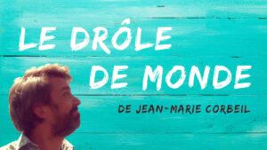 Le Drôle de monde de Jean-Marie Corbeil